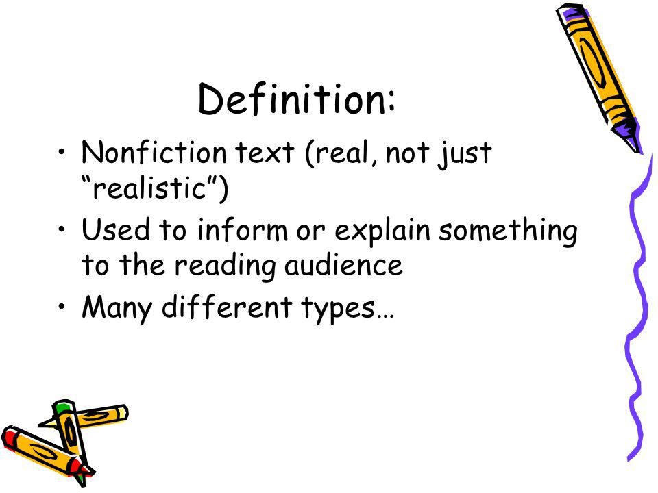 Definition: Nonfiction text (real, not just realistic )