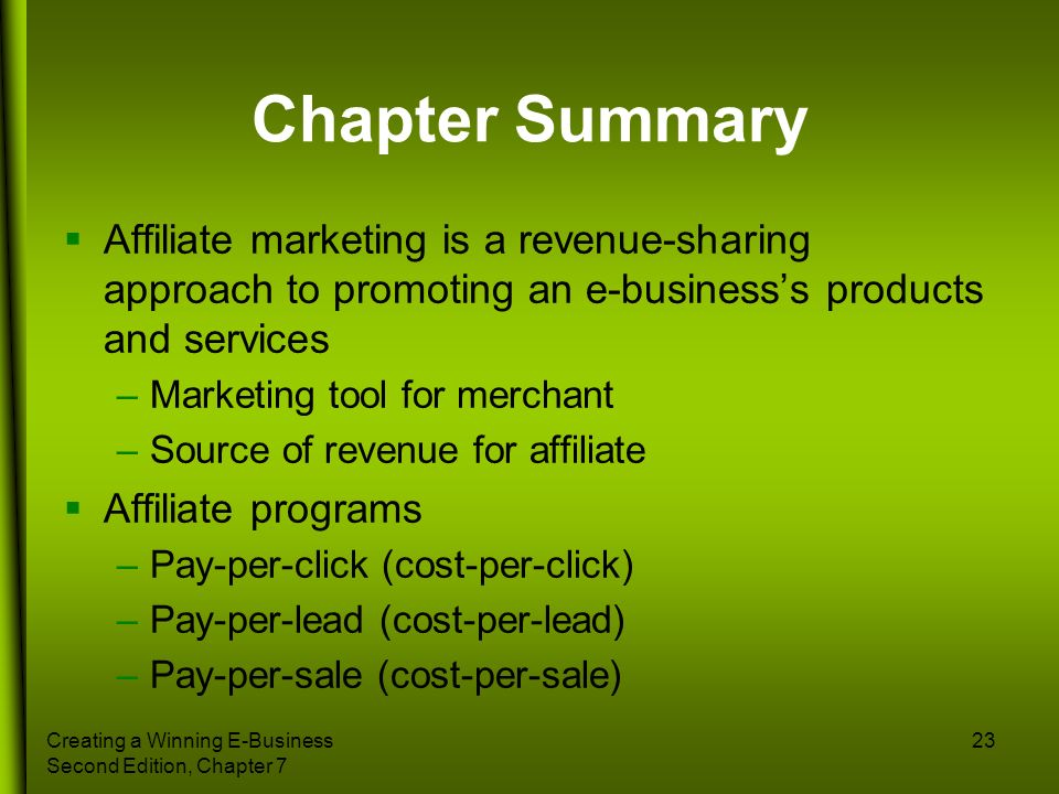 Chapter Summary Affiliate marketing is a revenue-sharing approach to promoting an e-business's products and services.