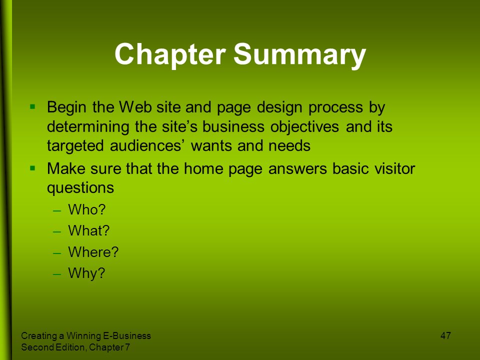 Chapter SummaryBegin the Web site and page design process by determining the site's business objectives and its targeted audiences' wants and needs.