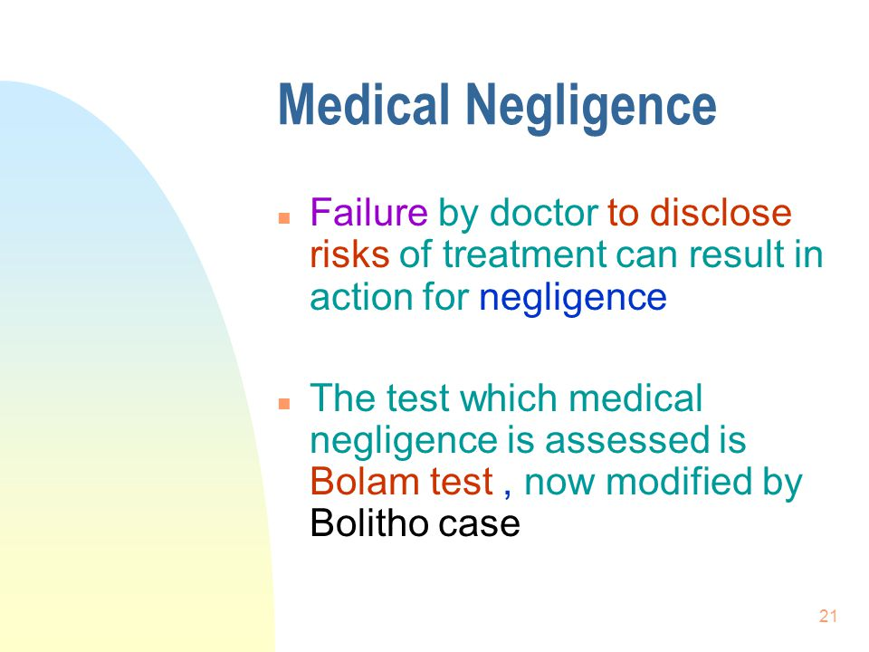 Medical Negligence Failure by doctor to disclose risks of treatment can result in action for negligence.