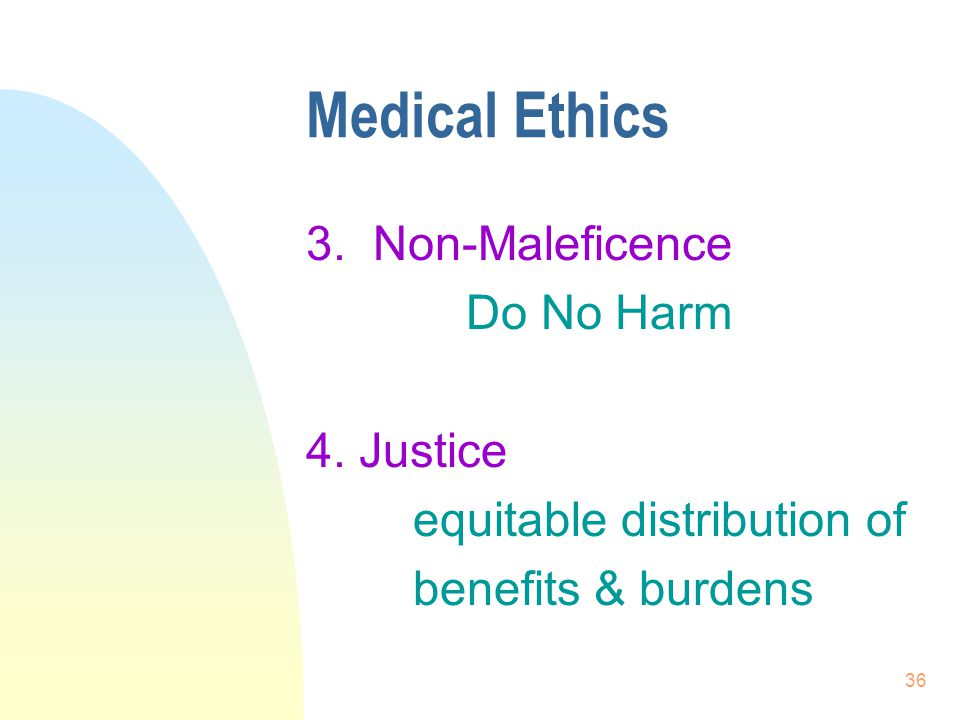 Medical Ethics 3. Non-Maleficence Do No Harm 4. Justice