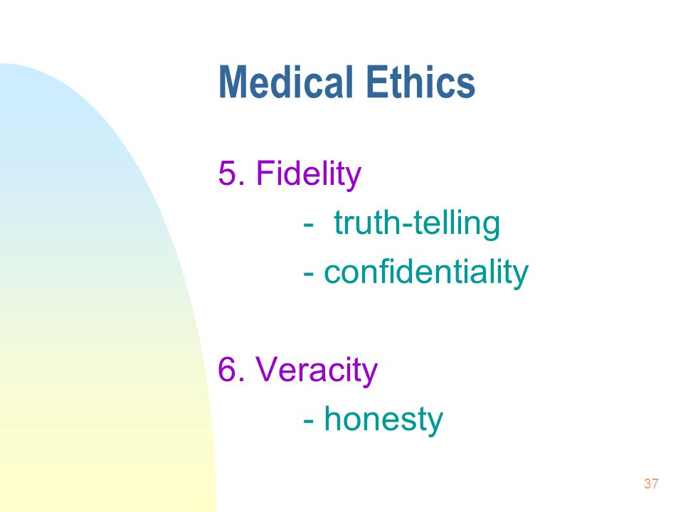 Medical Ethics 5. Fidelity - truth-telling - confidentiality