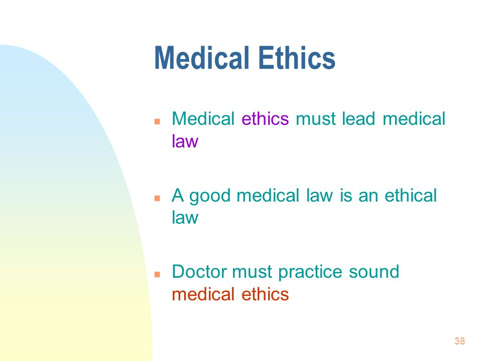 Medical Ethics Medical ethics must lead medical law