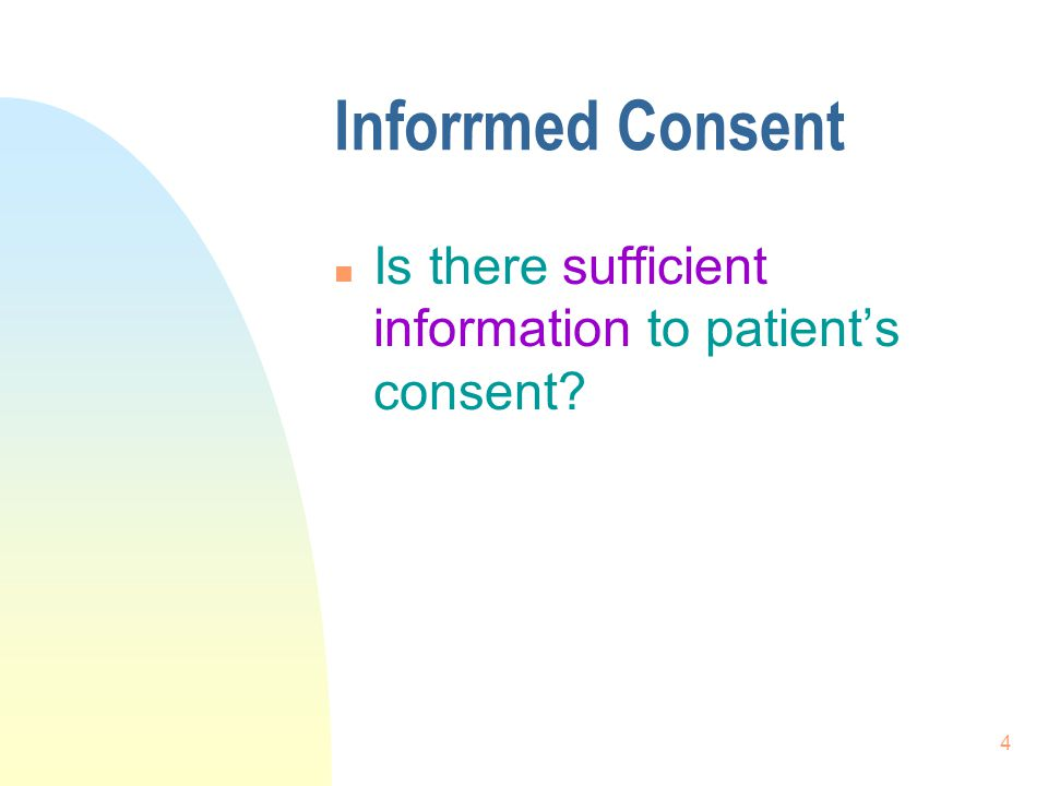 Inforrmed Consent Is there sufficient information to patient's consent