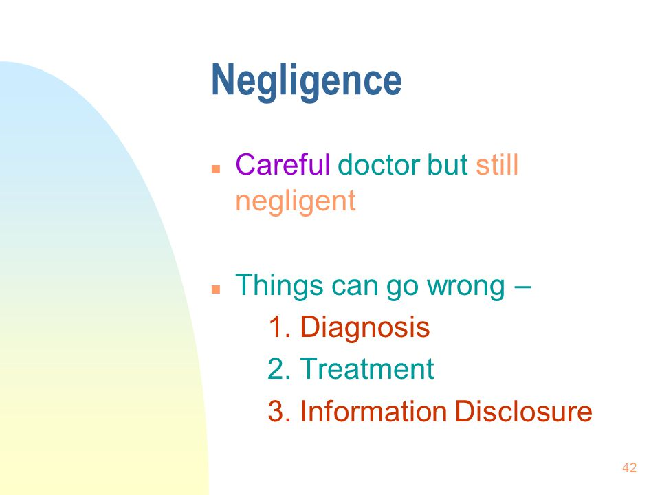Negligence Careful doctor but still negligent Things can go wrong –