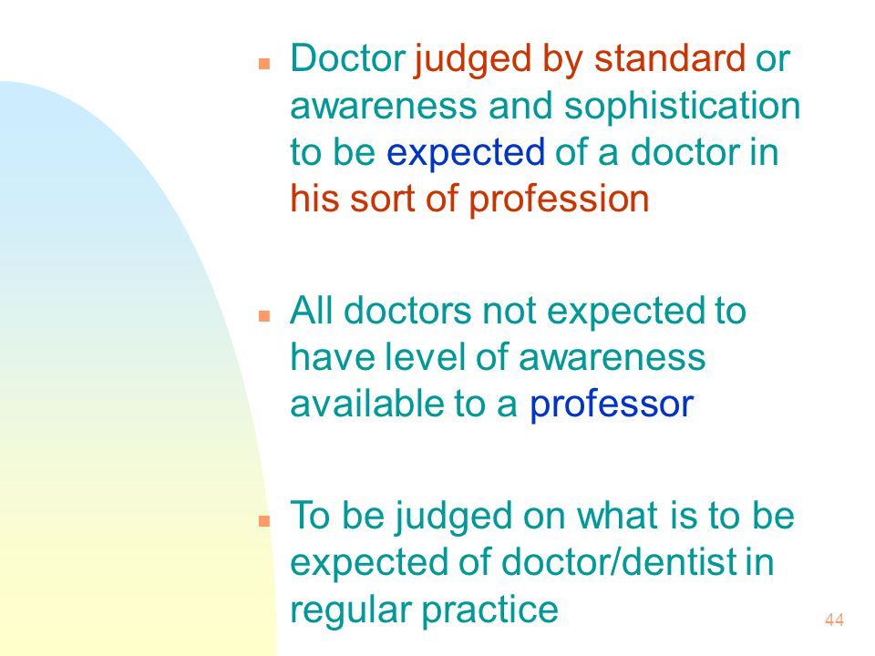 Doctor judged by standard or awareness and sophistication to be expected of a doctor in his sort of profession