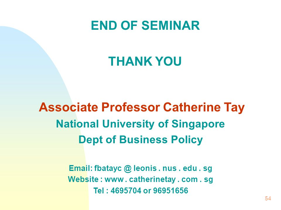 END OF SEMINAR THANK YOU Associate Professor Catherine Tay