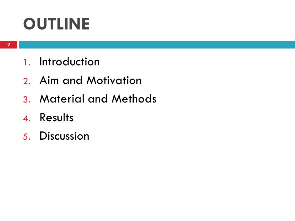 OUTLINE Introduction Aim and Motivation Material and Methods Results