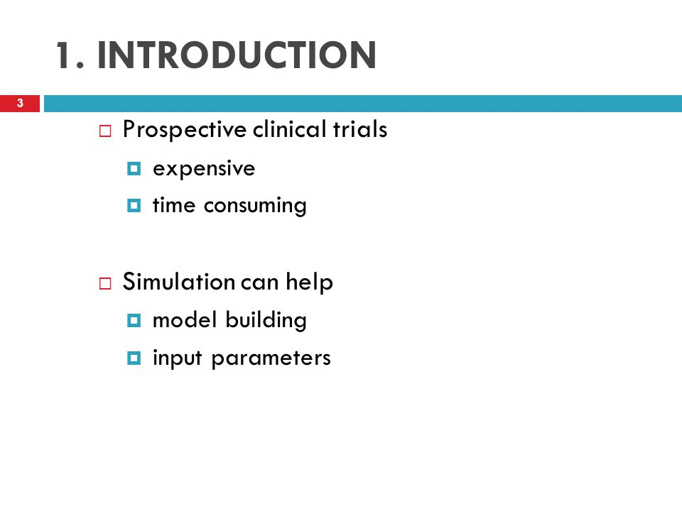 1. INTRODUCTION Prospective clinical trials Simulation can help