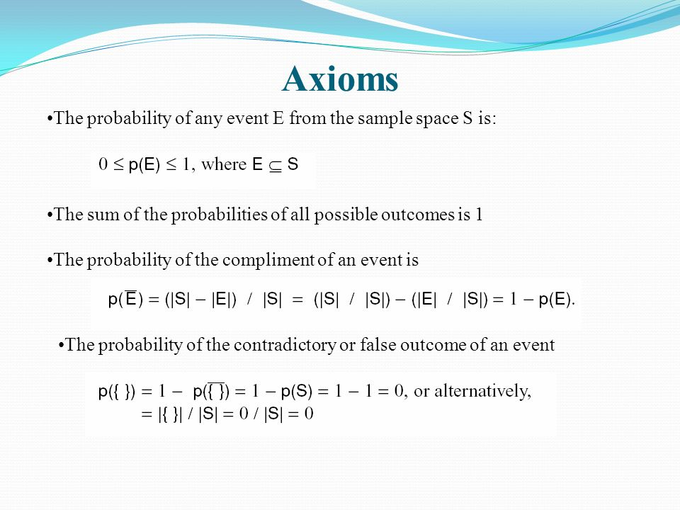 Axioms The probability of any event E from the sample space S is: