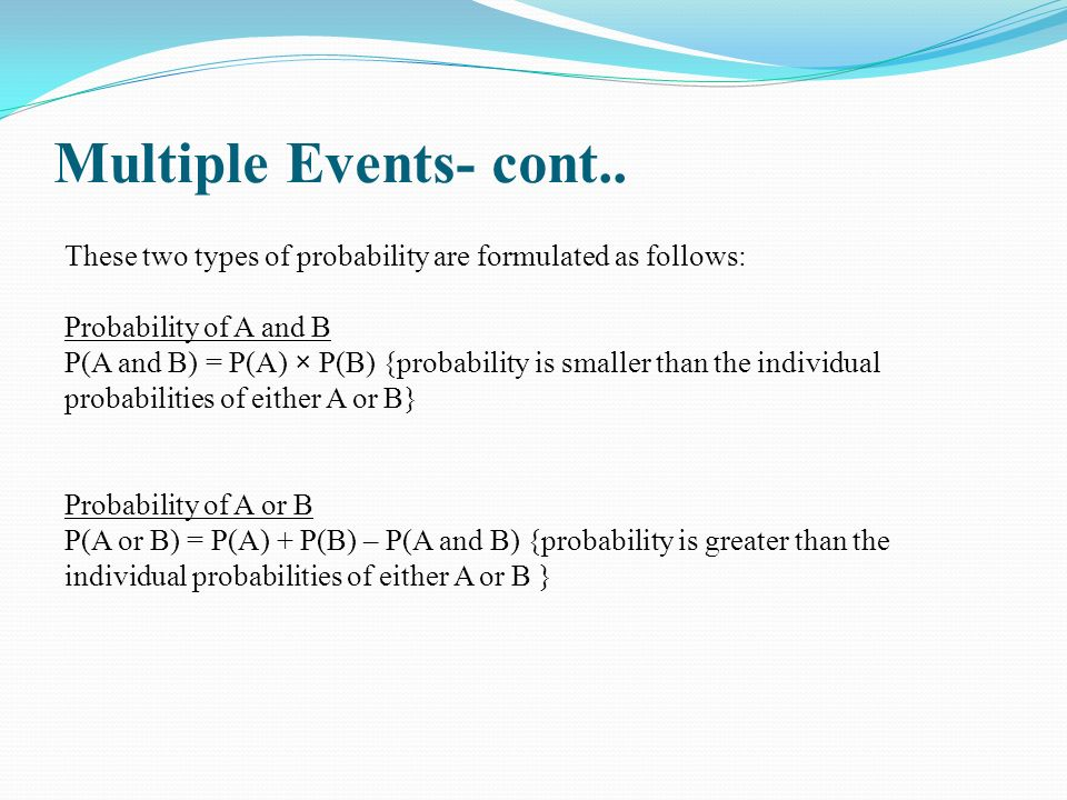 Multiple Events- cont.. These two types of probability are formulated as follows: