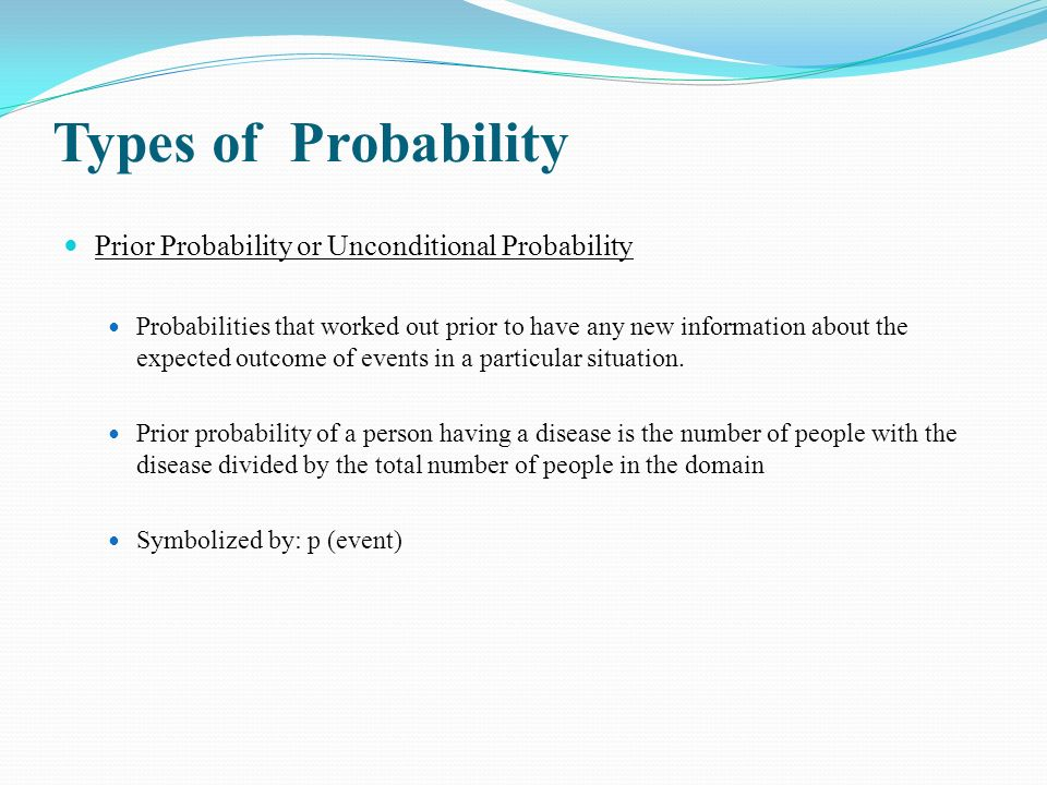 Types of Probability Prior Probability or Unconditional Probability