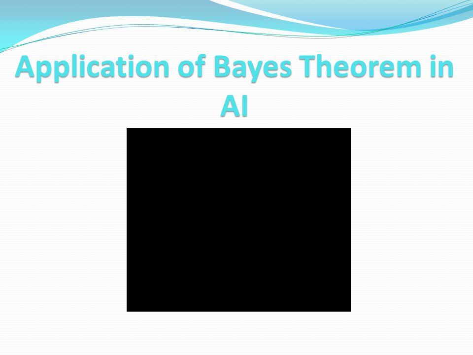 Application of Bayes Theorem in AI