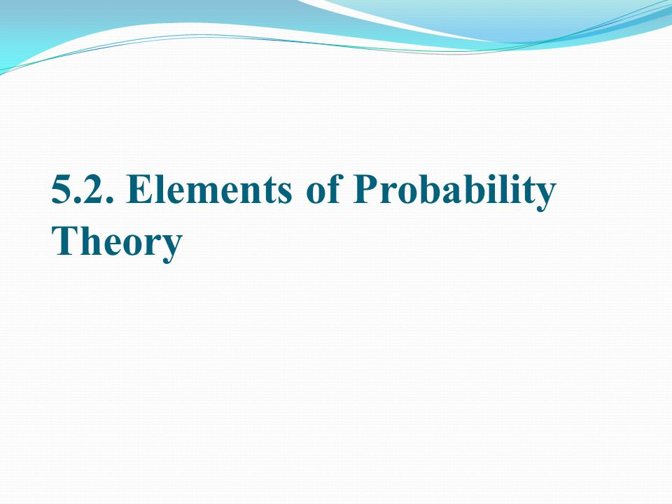 5.2. Elements of Probability Theory