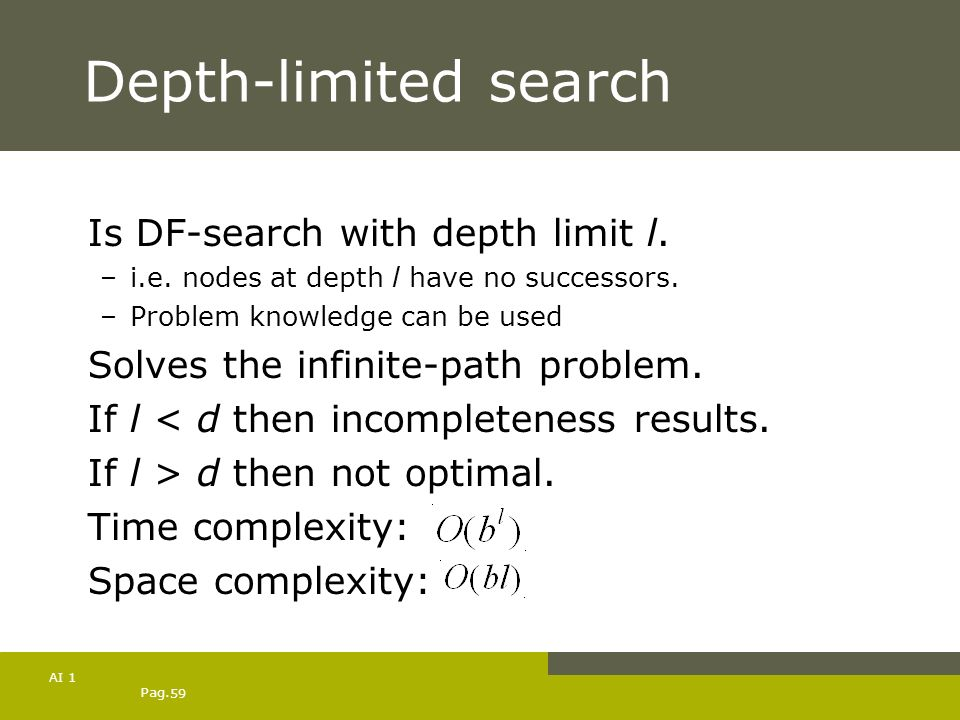 Depth-limited search Is DF-search with depth limit l.