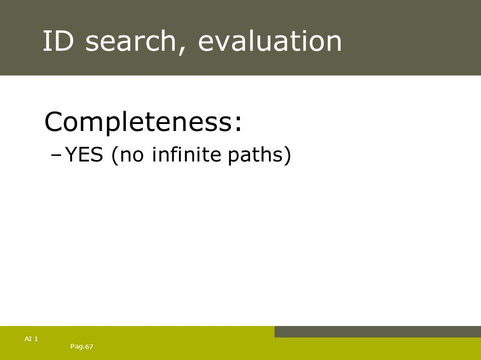ID search, evaluation Completeness: YES (no infinite paths) AI 1