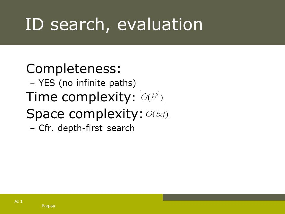 ID search, evaluation Completeness: Time complexity: Space complexity: