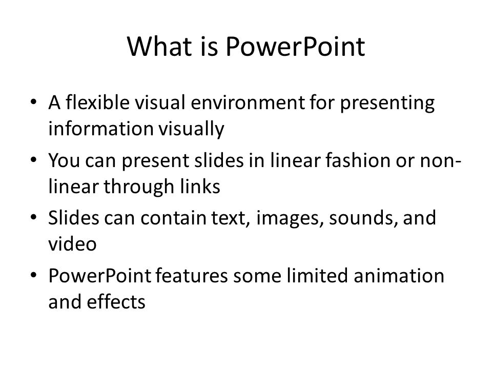 What is PowerPointA flexible visual environment for presenting information visually.