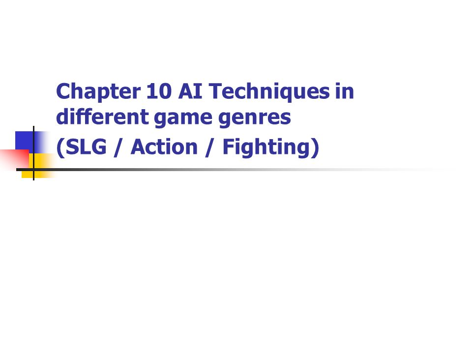 Chapter 10 AI Techniques in different game genres (SLG / Action / Fighting)