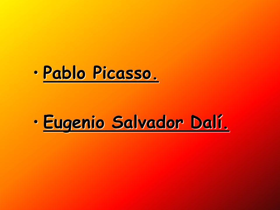 Pablo Picasso. Eugenio Salvador Dalí.