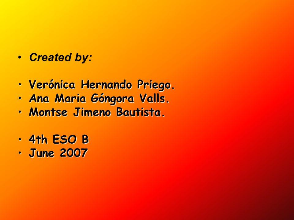 Created by: Verónica Hernando Priego. Ana Maria Góngora Valls. Montse Jimeno Bautista. 4th ESO B.