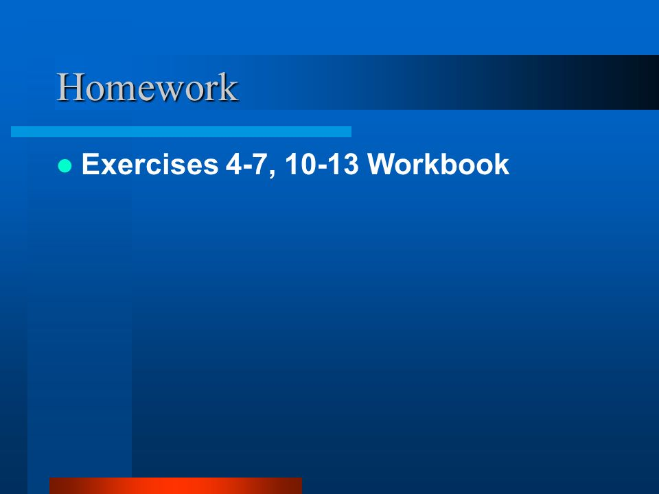 Homework Exercises 4-7, 10-13 Workbook