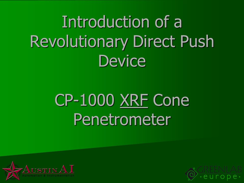 Introduction of a Revolutionary Direct Push Device CP-1000 XRF Cone Penetrometer