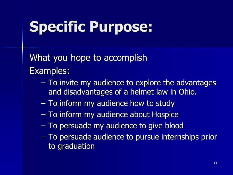 Specific Purpose: What you hope to accomplish Examples: