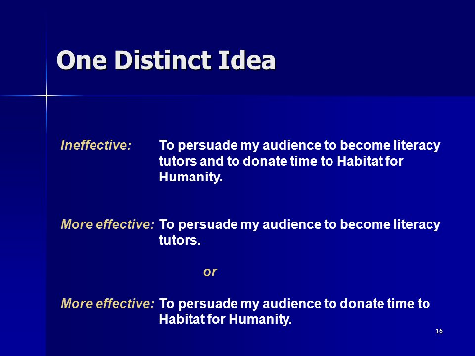 One Distinct Idea Ineffective: To persuade my audience to become literacy tutors and to donate time to Habitat for Humanity.