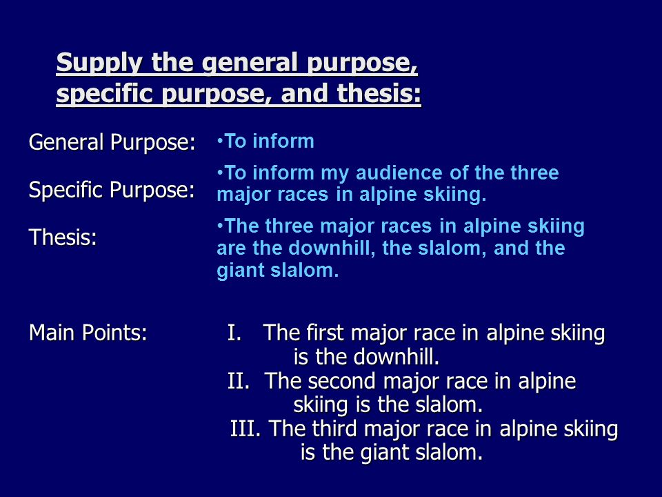 Supply the general purpose, specific purpose, and thesis: