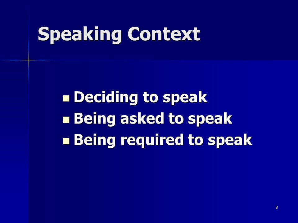 Speaking Context Deciding to speak Being asked to speak