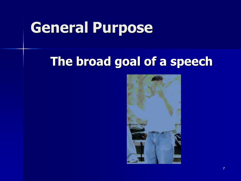 General Purpose The broad goal of a speech