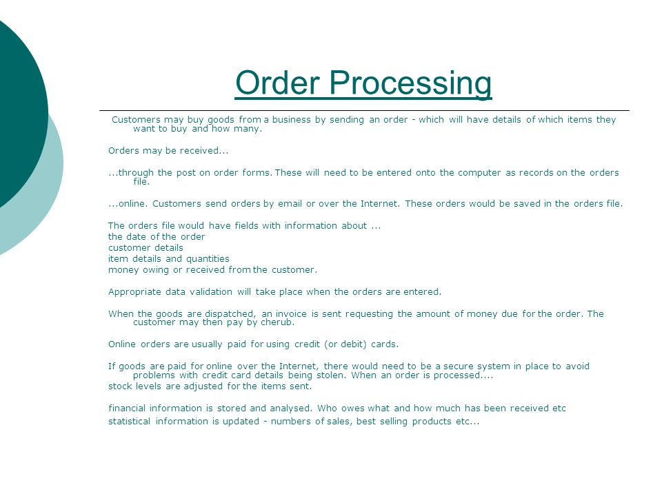 Order Processing Customers may buy goods from a business by sending an order - which will have details of which items they want to buy and how many.