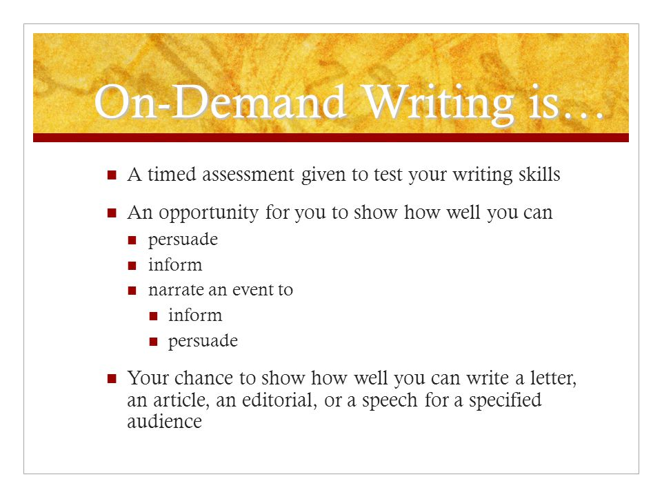 On-Demand Writing is… A timed assessment given to test your writing skills. An opportunity for you to show how well you can.