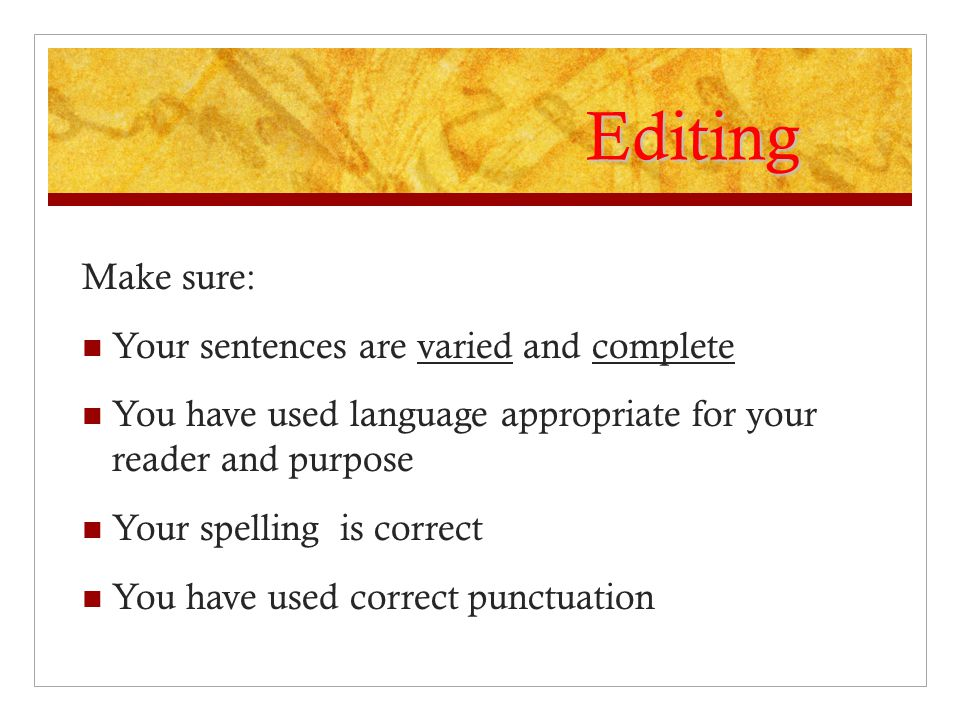 Editing Make sure: Your sentences are varied and complete
