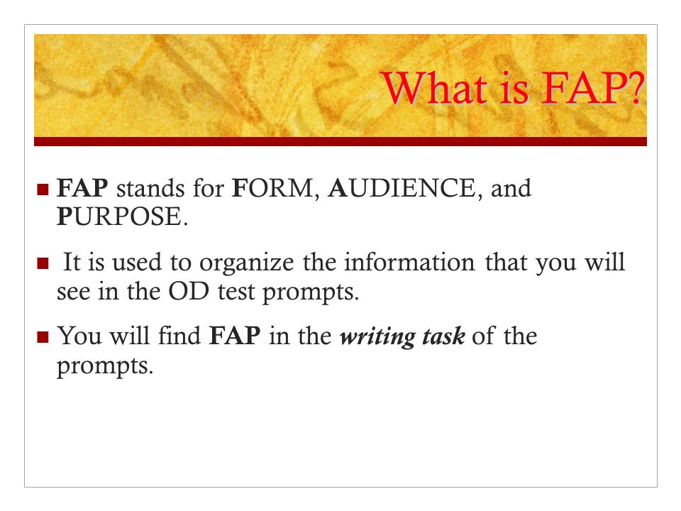 What is FAP FAP stands for FORM, AUDIENCE, and PURPOSE.