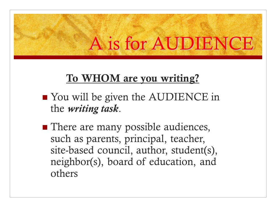 A is for AUDIENCE To WHOM are you writing