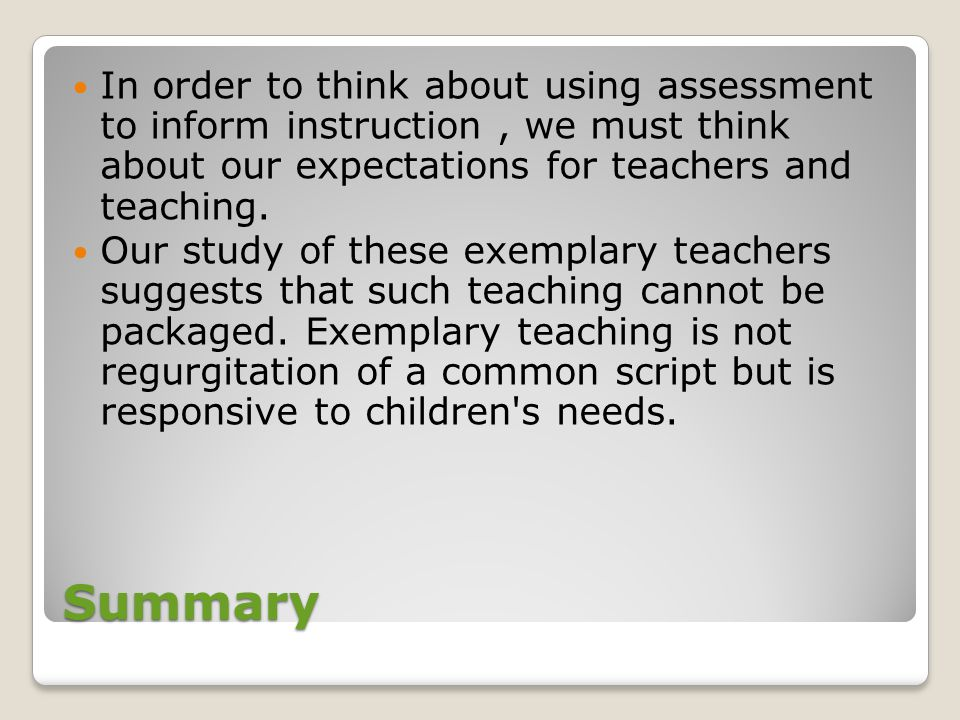 In order to think about using assessment to inform instruction , we must think about our expectations for teachers and teaching.