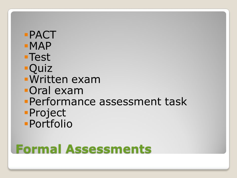 Formal Assessments PACT MAP Test Quiz Written exam Oral exam