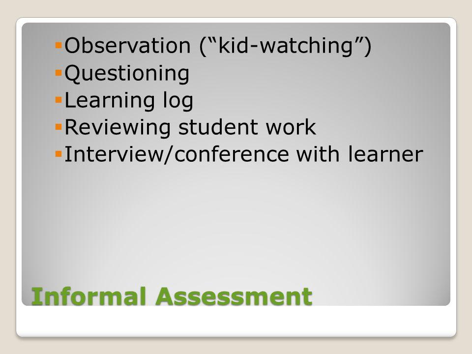 Informal Assessment Observation ( kid-watching ) Questioning