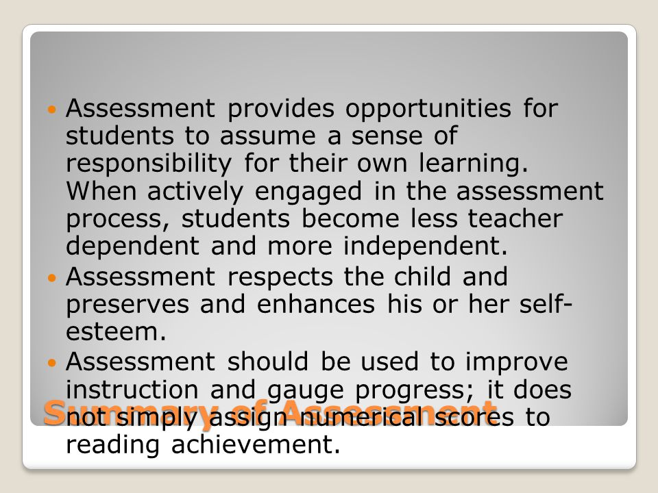 Assessment provides opportunities for students to assume a sense of responsibility for their own learning. When actively engaged in the assessment process, students become less teacher dependent and more independent.