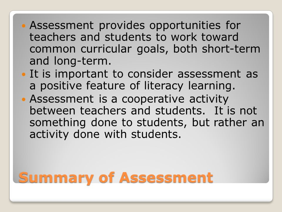 Assessment provides opportunities for teachers and students to work toward common curricular goals, both short-term and long-term.