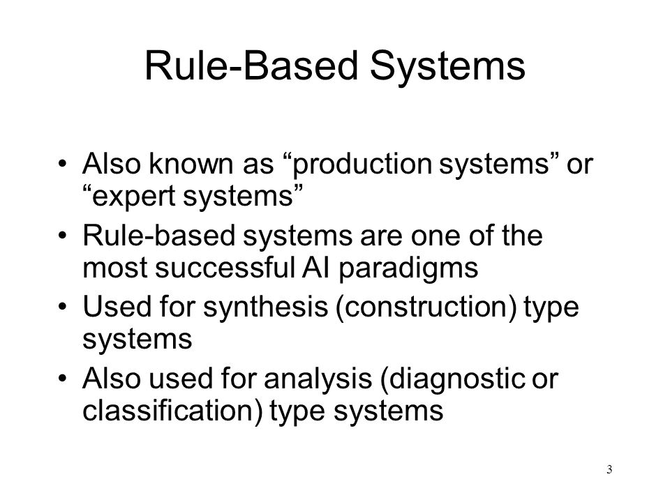 Rule-Based Systems Also known as production systems or expert systems Rule-based systems are one of the most successful AI paradigms.