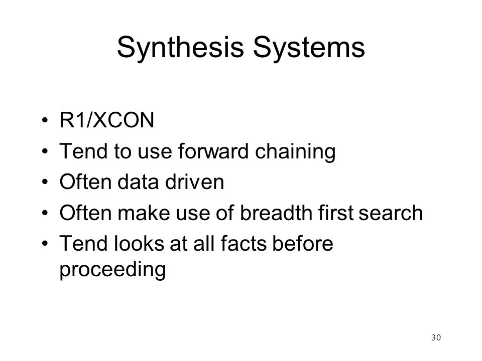 Synthesis Systems R1/XCON Tend to use forward chaining