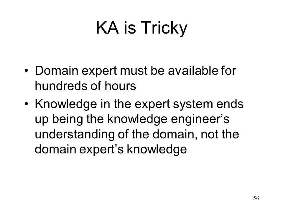 KA is Tricky Domain expert must be available for hundreds of hours