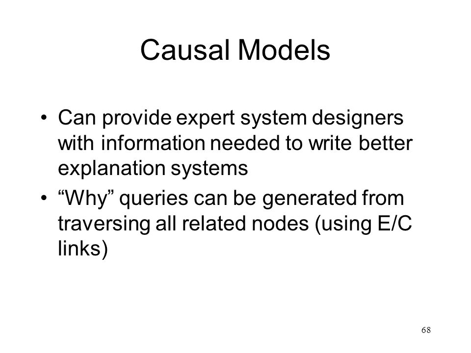 Causal Models Can provide expert system designers with information needed to write better explanation systems.
