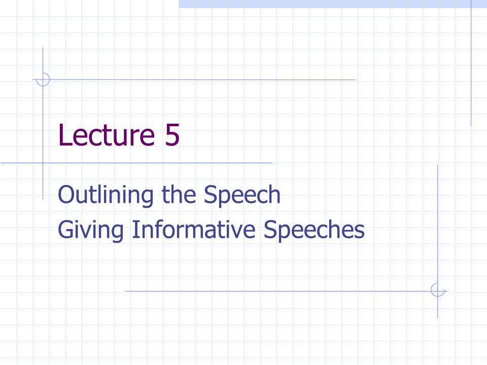 Outlining the Speech Giving Informative Speeches