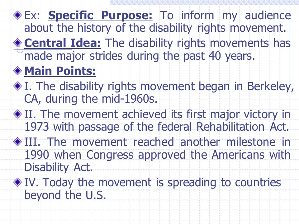 Ex: Specific Purpose: To inform my audience about the history of the disability rights movement.