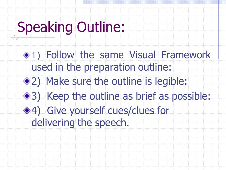 Speaking Outline: 2) Make sure the outline is legible: