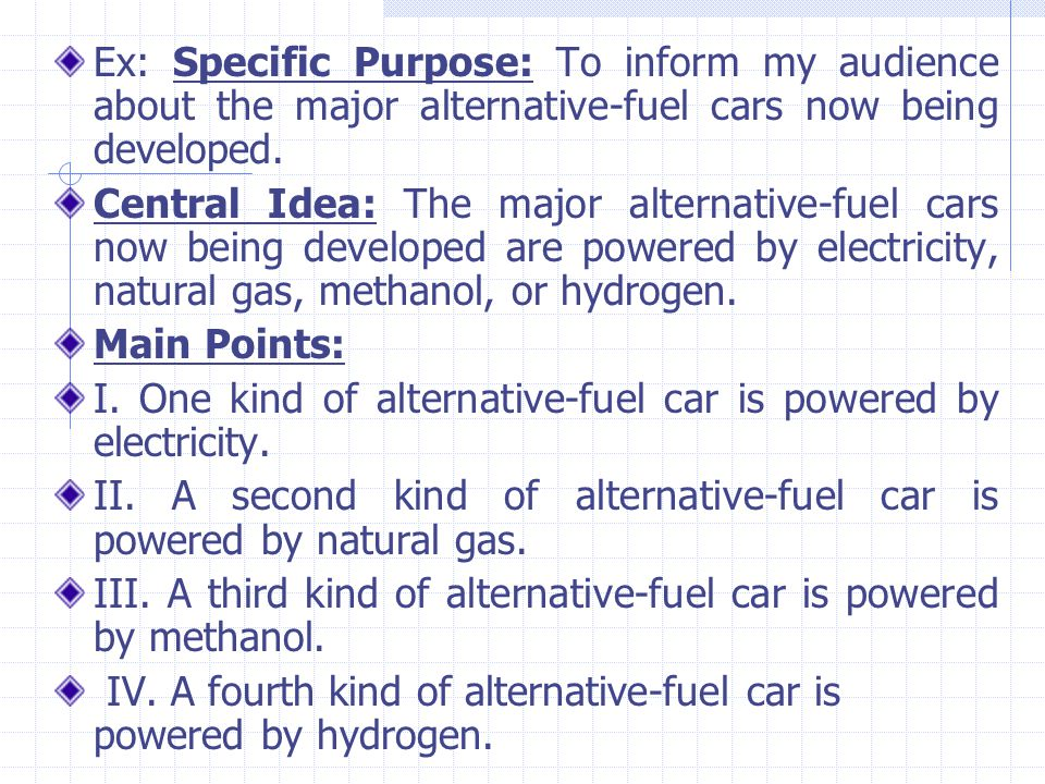 Ex: Specific Purpose: To inform my audience about the major alternative-fuel cars now being developed.